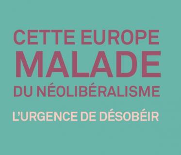 Veille Cette Europe malade du néolibéralisme – L'urgence de désobéir